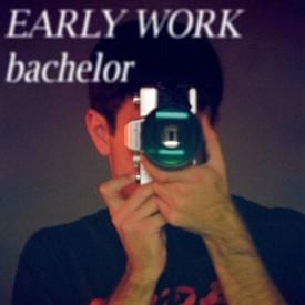 bachelor - Early Work